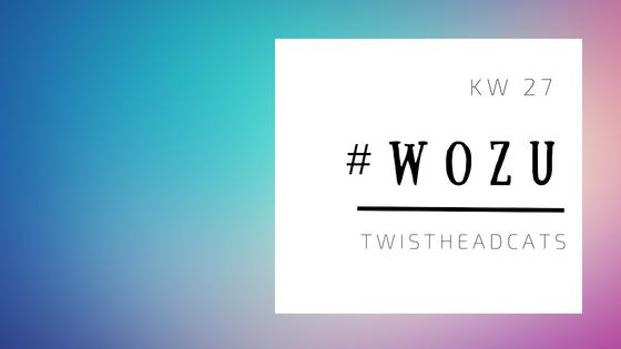 #WoZu KW 27 Emotionale Achterbahn und mutige Entscheidungen